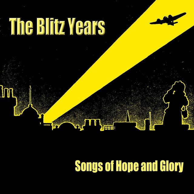 The Blitz Years - Songs Of Hope And Glory