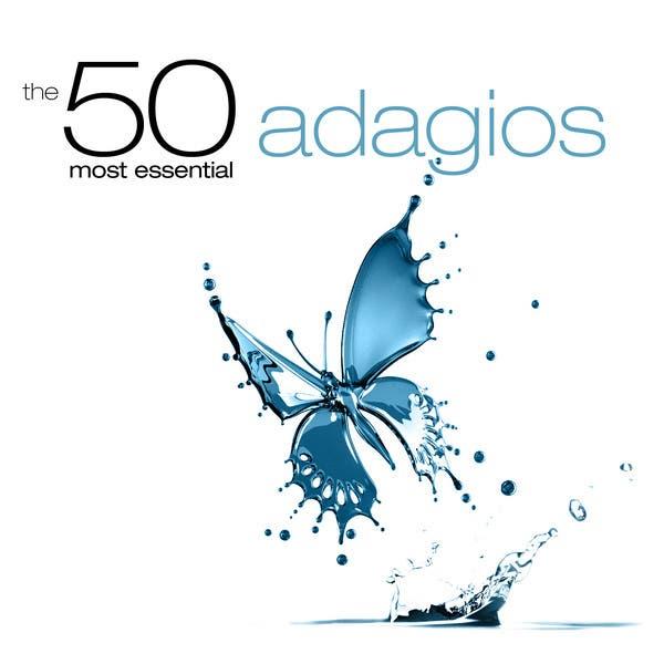The 50 Most Essential Adagios