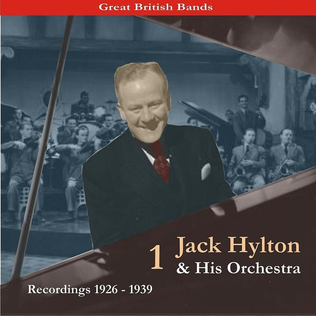 Great British Bands / Jack Hylton & His Orchestra, Volume 1 / Recordings 1926 - 1939