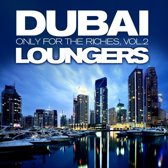Dubai Loungers, Only For The Riches Vol.2