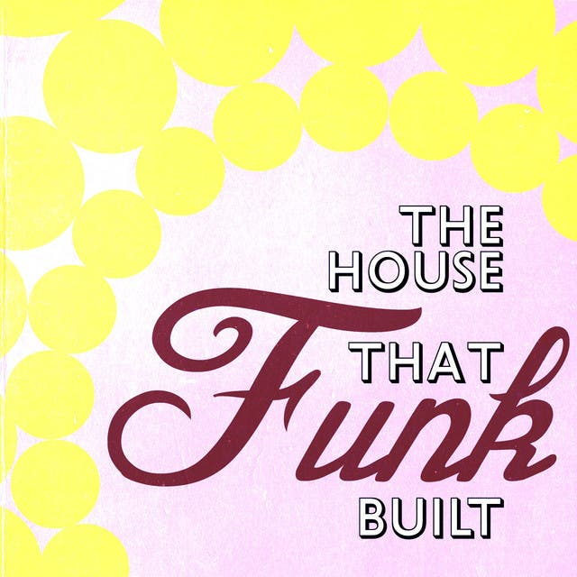 House That Funk Built Vol.1
