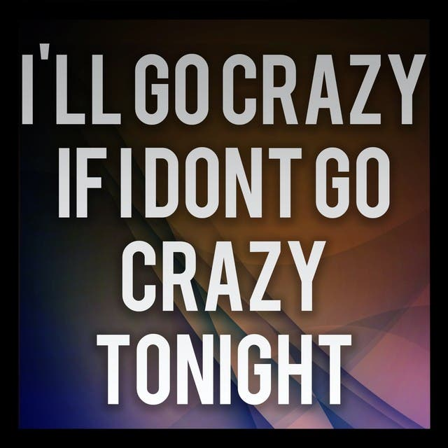 Ill Go Crazy If I Dont Go Crazy Tonight (A Tribute To U2)