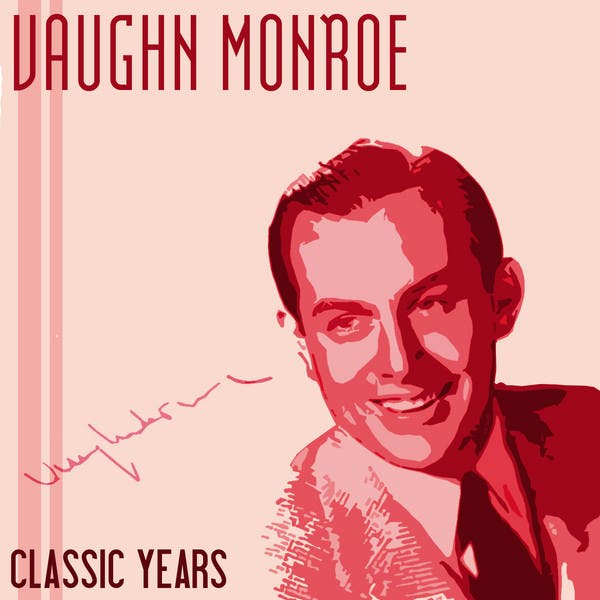 Classic Years Of Vaughn Monroe, Vol. 1