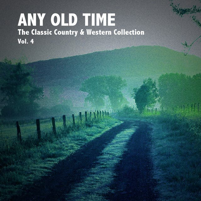 Any Old Time, The Classic Country & Western Collection: Vol. 4