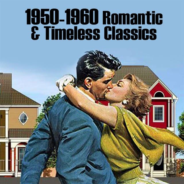 100 Romantic & Timeless Classics (1950 -1960)
