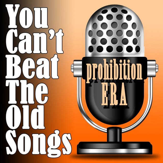 You Can't Beat The Old Songs - Prohibition Era