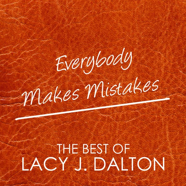 The Best Of Lacy J. Dalton, Everybody Makes Mistakes