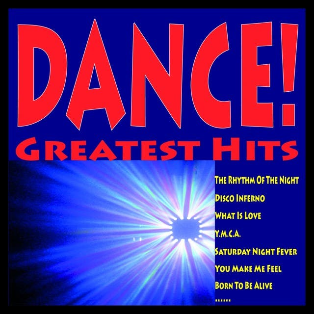 Dance! Greatest Hits (The Rhythm Of The Night, Disco Inferno, What Is Love, Y.m.c.a., Saturday Night Fever, You Make Me Feel, Born To Be Alive......)