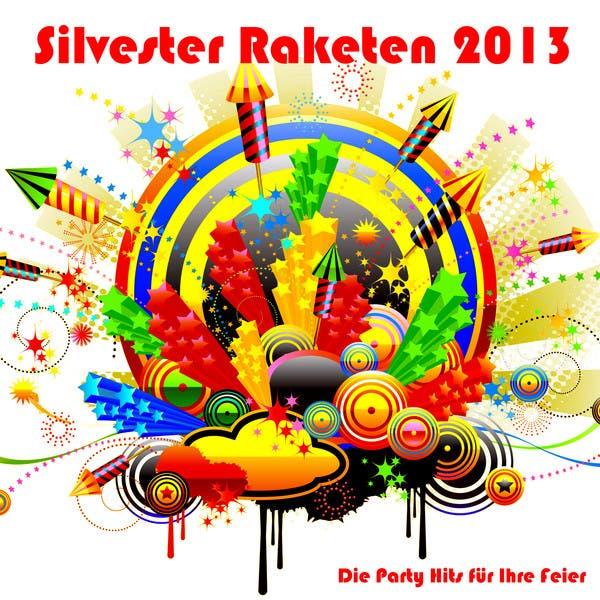 Silvester Raketen 2013 - Die Party Hits Für Ihre Feier