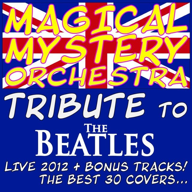 Magical Mystery Orchestra - Tribute To The Beatles! (feat. Giorgio Bertan) [Live 2012 + Bonus Tracks! The Best 30 Covers...]