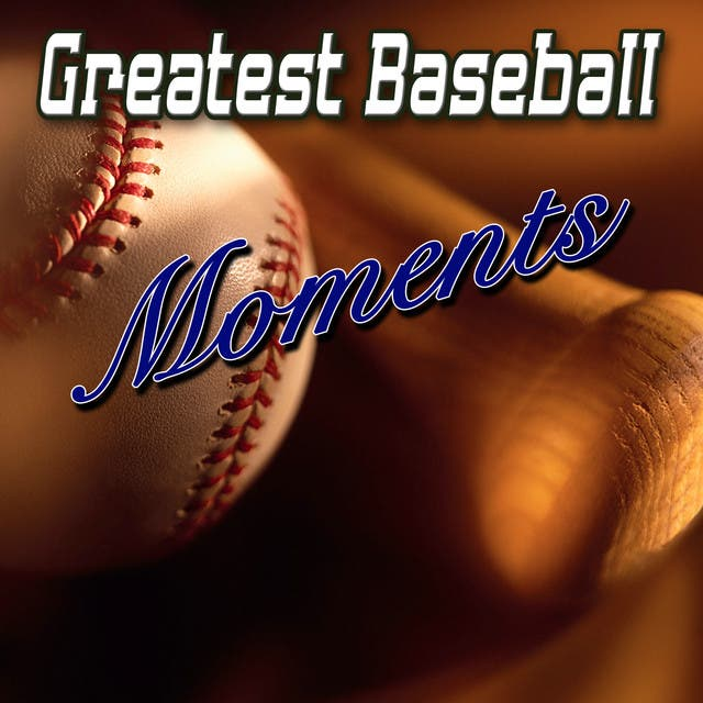 Greatest Baseball Moments