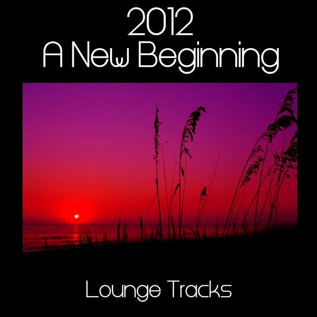 2012 A New Beginning - Lounge Tracks