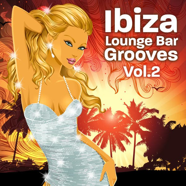 Ibiza Lounge Bar Grooves Vol.2