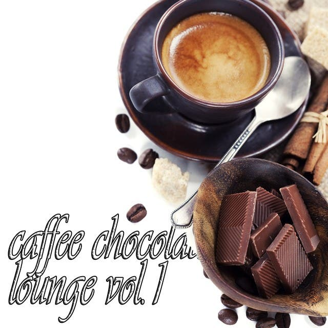 Caffe Chocolate Lounge, Vol. 1 (Delicious Cafe And Sunset Chill House)