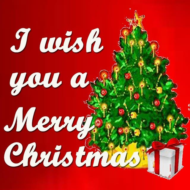 I Wish You A Merry Christmas (30 Beautiful Christmas Songs My Gift For You)