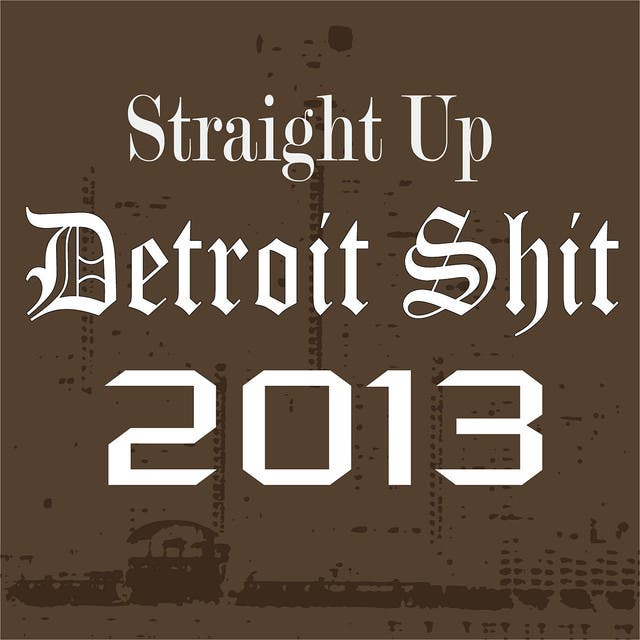 Straight Up Detroit Shit 2013