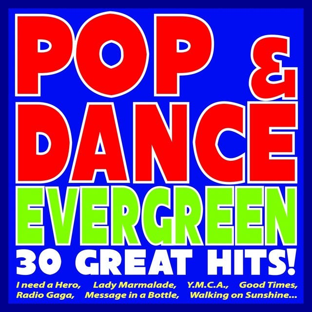 Pop & Dance Evergreen: 30 Great Hits! (I Need A Hero, Lady Marmalade, Y.m.c.a., Good Times, Radio Gaga, Message In A Bottle, Walking On Sunshine...)