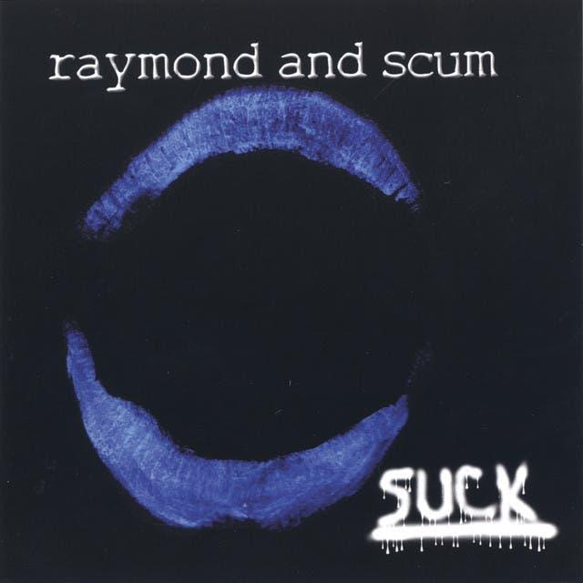 Raymond & Scum