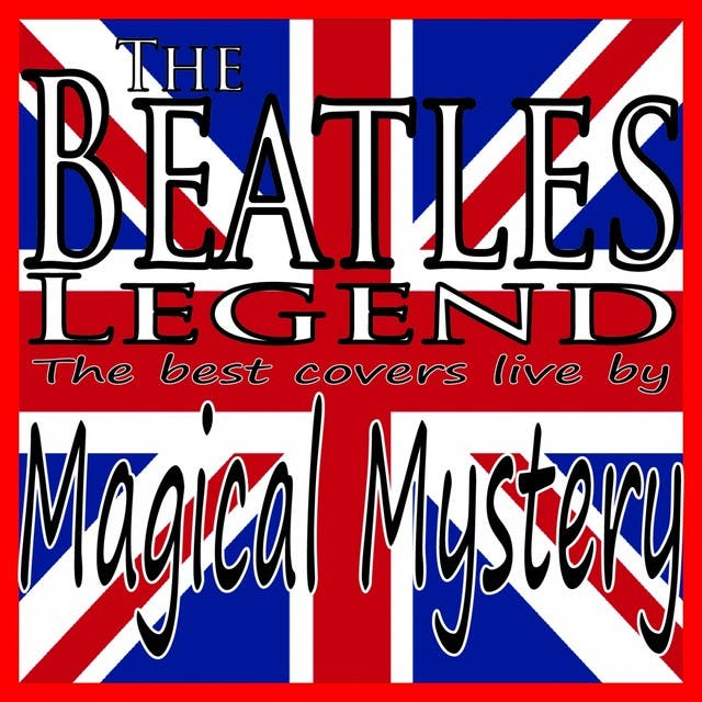 The Beatles Legend (The Best Covers Live By Magical Mystery)