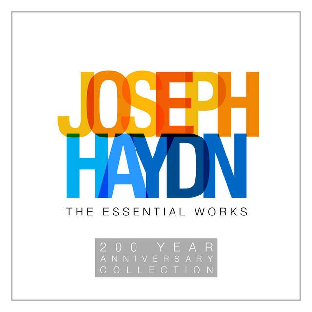 Joseph Haydn: The Essential Works - 200 Year Anniversary Collection