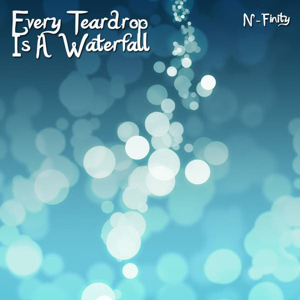 Every Teardrop Is A Waterfall