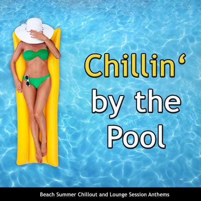 Chillin' By The Pool (Beach Summer Chillout And Lounge Session Anthems)