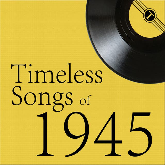 Timeless Songs Of 1945