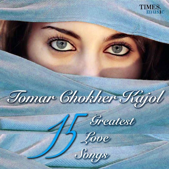 Tomar Chokher Kajal - 15 Greatest Love Songs