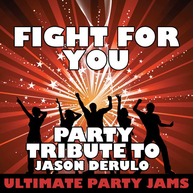 Fight For You (Party Tribute To Jason Derulo)