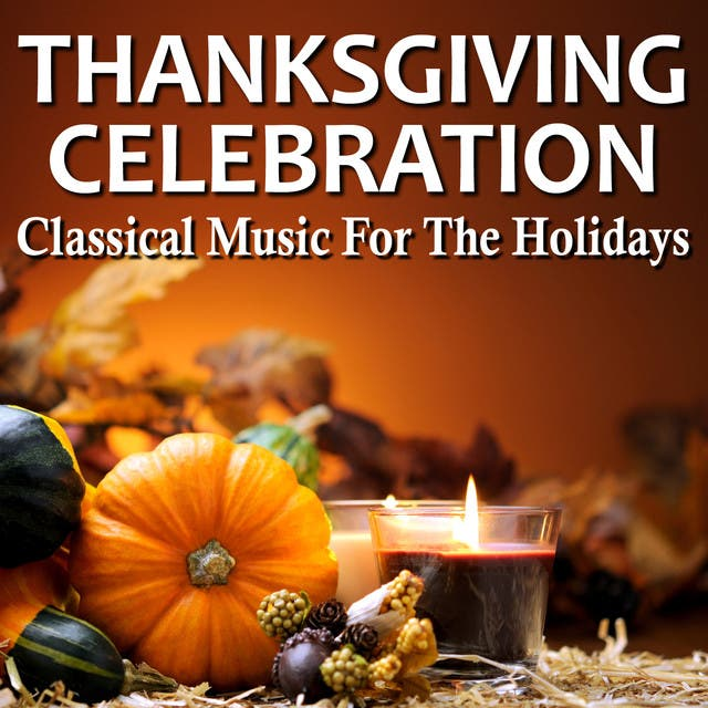 Thanksgiving Celebration - Classical Music For The Holidays