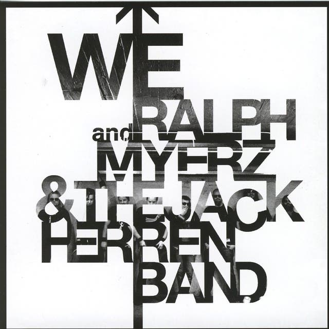 We And Ralph Myerz & The Jack Herren Band