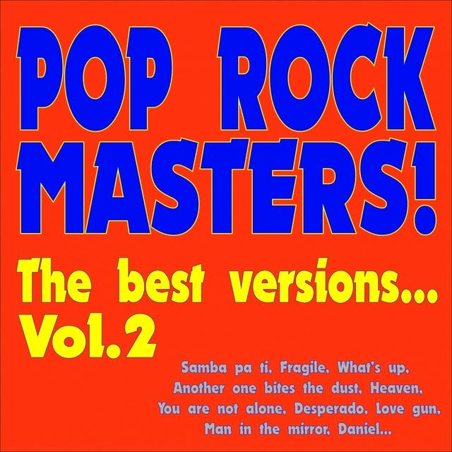 Pop Rock Masters! The Best Versions..., Vol. 2 (Samba Pa Ti, Fragile, What's Up, Another One Bites The Dust, Heaven, You Are Not Alone, Desperado, Love Gun, Man In The Mirror, Daniel...)