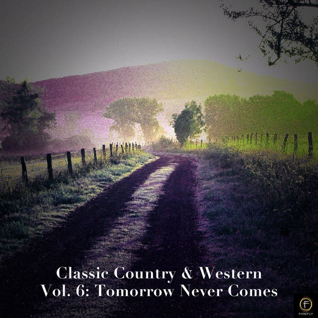 Classic Country & Western Vol. 6: Tomorrow Never Comes