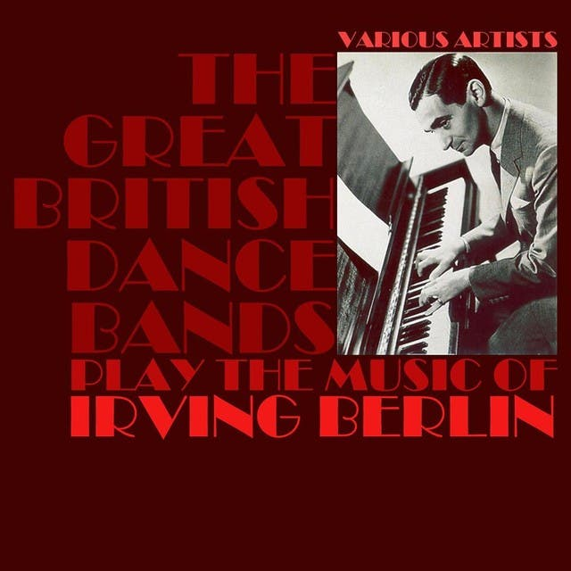 The Great British Dance Bands Play The Music Of Irving Berlin