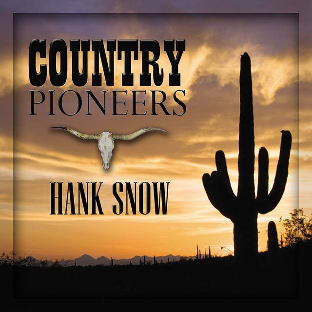 Country Pioneers - Hank Snow