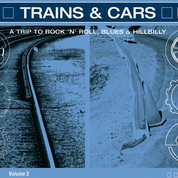 Trains & Cars - A Trip To Rock 'N' Roll Vol. 3