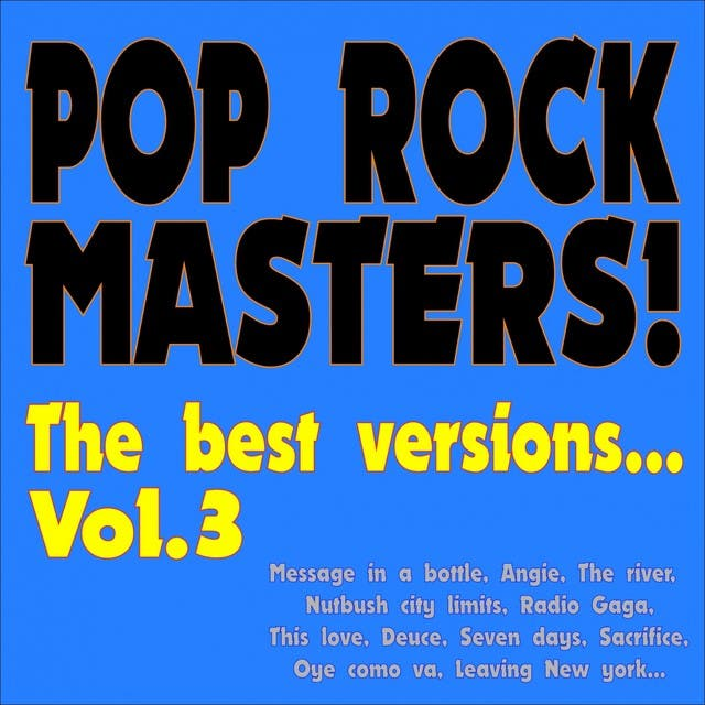 Pop Rock Masters! The Best Versions... (Vol.3 Message In A Bottle, Angie, The River, Nutbush City Limits, Radio Gaga, This Love, Deuce, Seven Days, Sacrifice, Oye Como Va, Leaving New York...)