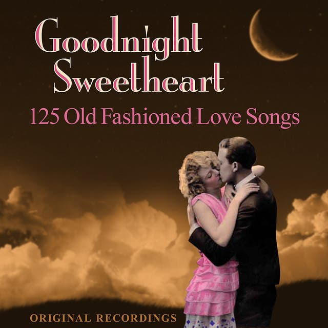 Goodnight Sweetheart - 125 Old Fashioned Love Songs