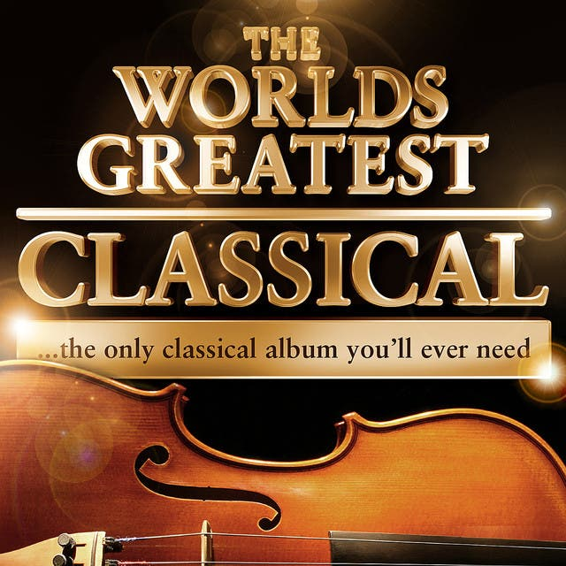 World's Greatest Classical - The Only Classical Album You'll Ever Need! - 40 Tracks!