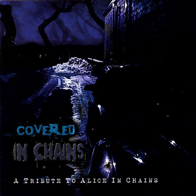 Covered In Chains: A Tribute To Alice In Chains