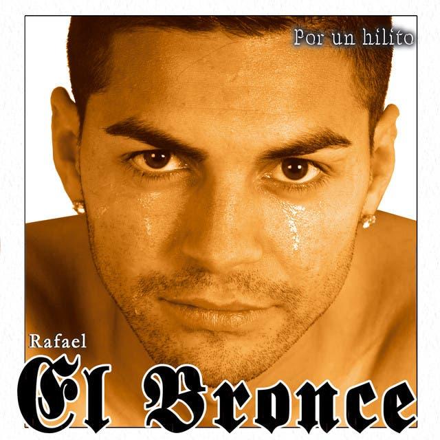 RAFAEL EL BRONCE