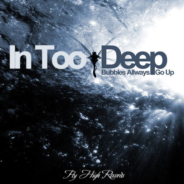 In Too Deep - Bubbles Allways Go Up