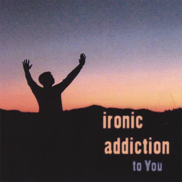 Ironic Addiction