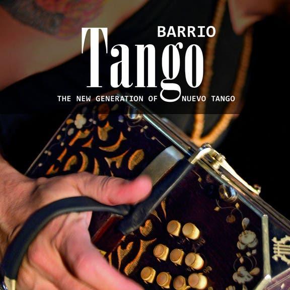 Barrio Tango - The New Generation Of Nuevo Tango