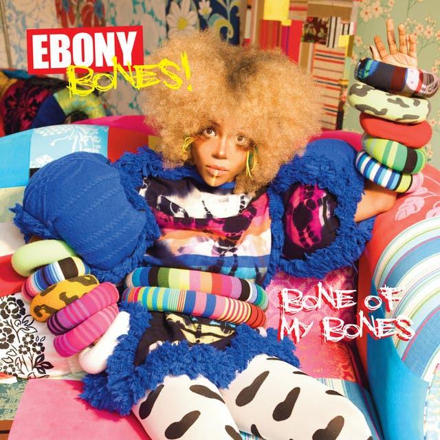 Ebony Bones!