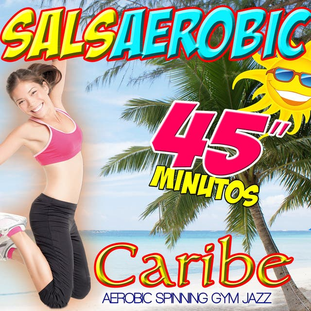 45 Minutos. Salsa Aerobic. Caribe Body Combat, Spinning Gym Jazz