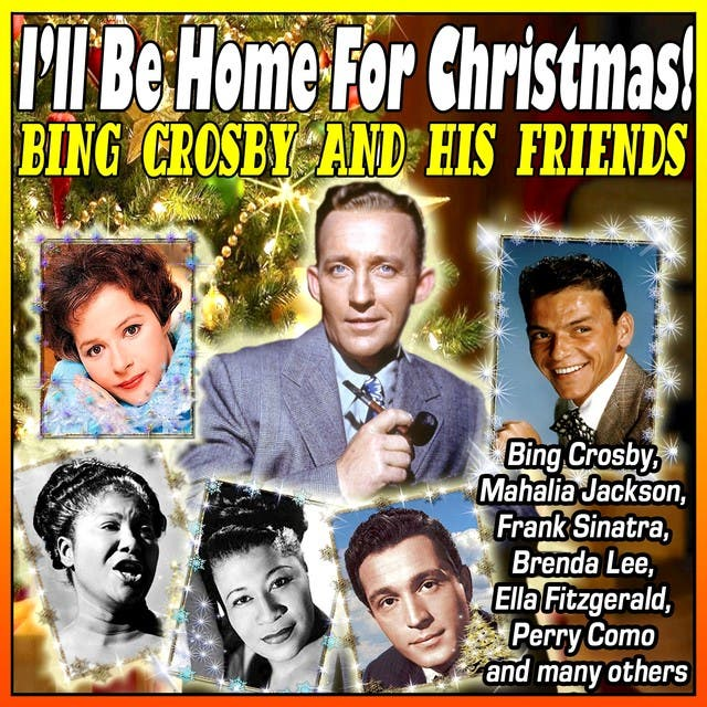 I'll Be Home For Christmas! Bing Crosby And His Friends