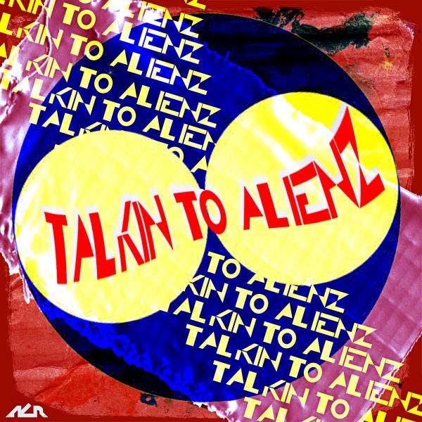Talkin To Alienz