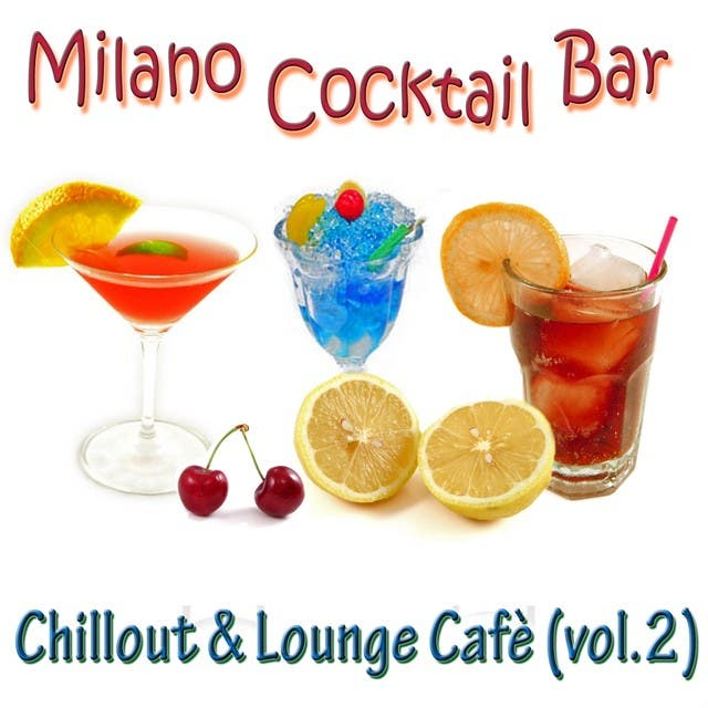 Milano Cocktail Bar - Chillout & Lounge Cafè, Vol. 2