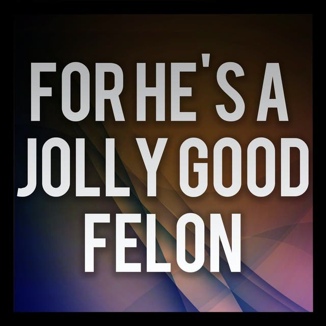 For He's A Jolly Good Felon (A Tribute To Lost Prophets)